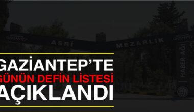 Gaziantep'te bugün yaşamını yitirenler..